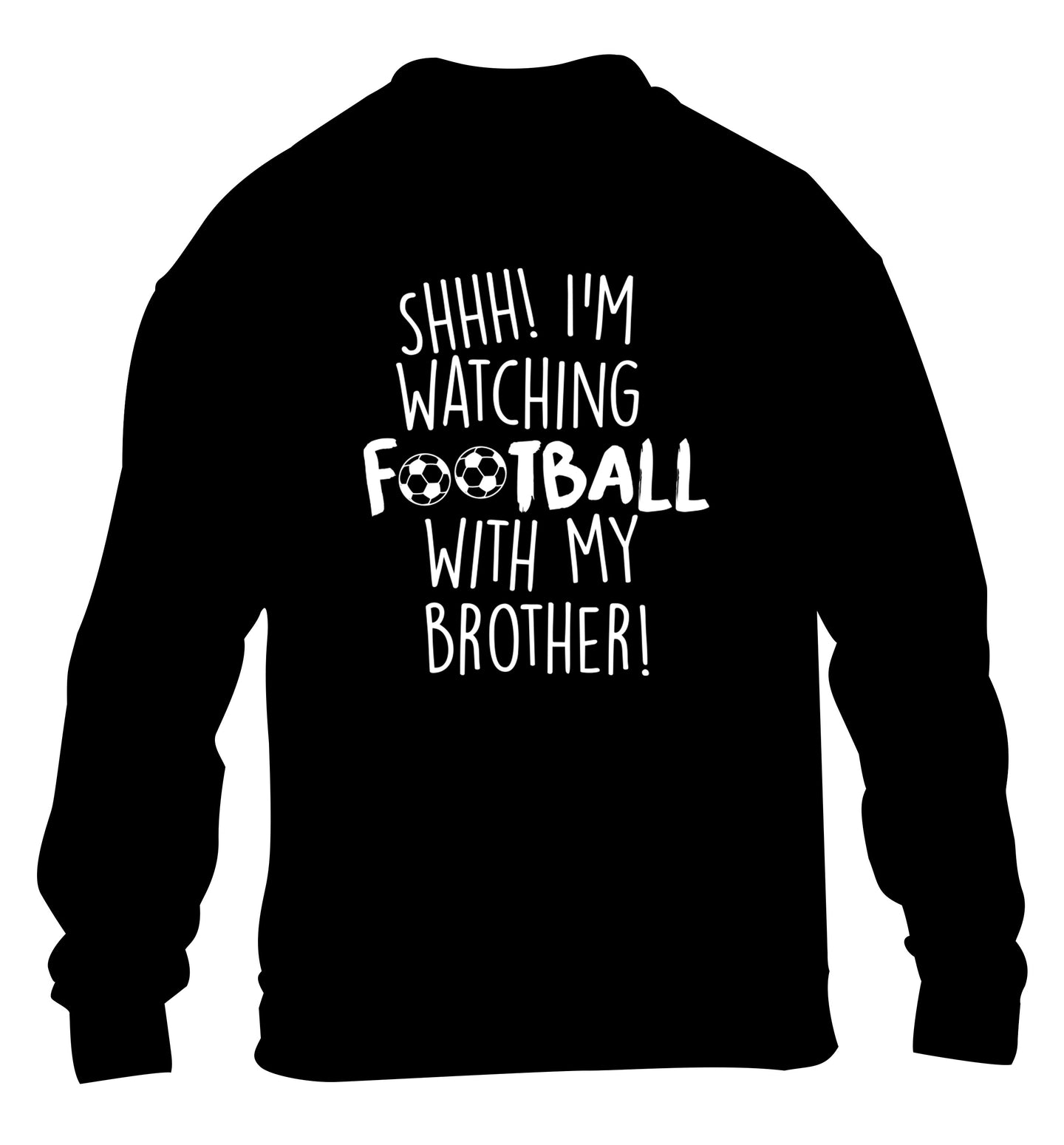 Shhh I'm watching football with my brother children's black sweater 12-14 Years