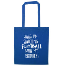 Shhh I'm watching football with my brother blue tote bag