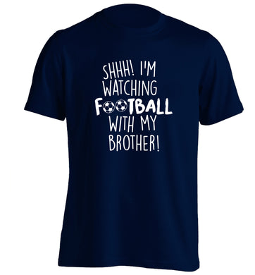 Shhh I'm watching football with my brother adults unisexnavy Tshirt 2XL