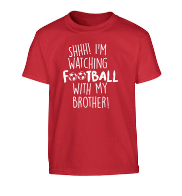 Shhh I'm watching football with my brother Children's red Tshirt 12-14 Years
