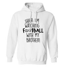 Shhh I'm watching football with my brother adults unisexwhite hoodie 2XL
