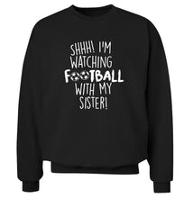 Shhh I'm watching football with my sister Adult's unisexblack Sweater 2XL