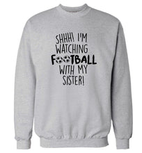 Shhh I'm watching football with my sister Adult's unisexgrey Sweater 2XL