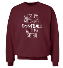 Shhh I'm watching football with my sister Adult's unisexmaroon Sweater 2XL