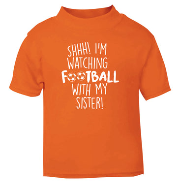 Shhh I'm watching football with my sister orange Baby Toddler Tshirt 2 Years