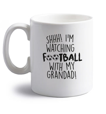 Shhh I'm watching football with my grandad right handed white ceramic mug