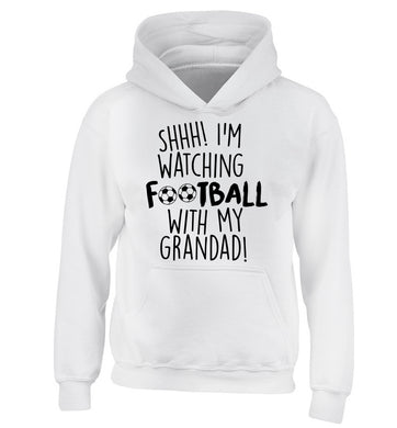 Shhh I'm watching football with my grandad children's white hoodie 12-14 Years