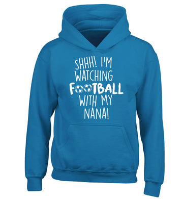 Shhh I'm watching football with my nana children's blue hoodie 12-14 Years