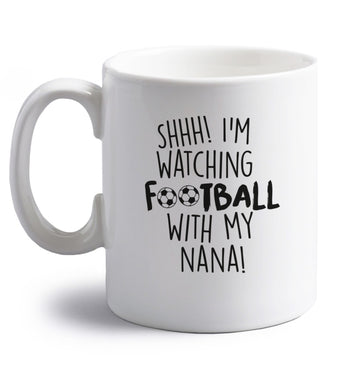 Shhh I'm watching football with my nana right handed white ceramic mug