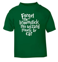 Forget the broomstick this wizard travels by car green Baby Toddler Tshirt 2 Years