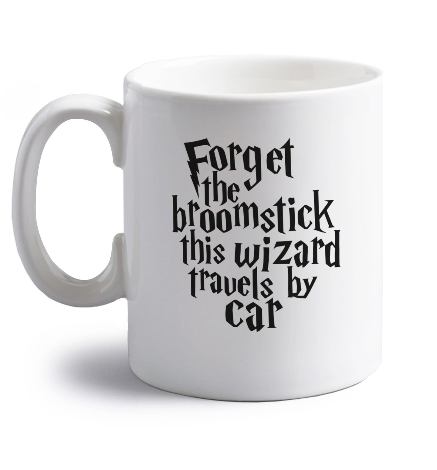 Forget the broomstick this wizard travels by car right handed white ceramic mug