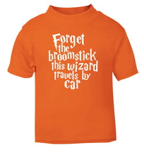 Forget the broomstick this wizard travels by car orange Baby Toddler Tshirt 2 Years