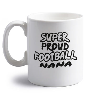 Super proud football nana right handed white ceramic mug