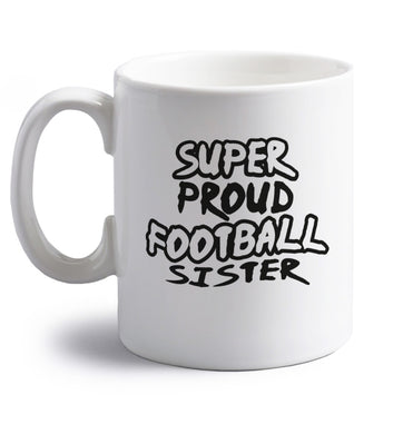 Super proud football sister right handed white ceramic mug