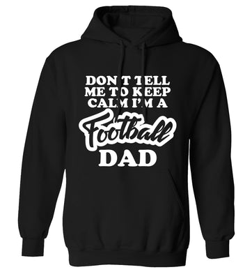 Don't tell me to keep calm I'm a football dad adults unisexblack hoodie 2XL