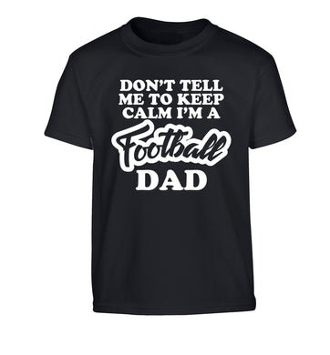 Don't tell me to keep calm I'm a football dad Children's black Tshirt 12-14 Years