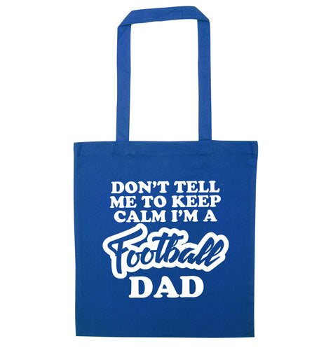 Don't tell me to keep calm I'm a football dad blue tote bag