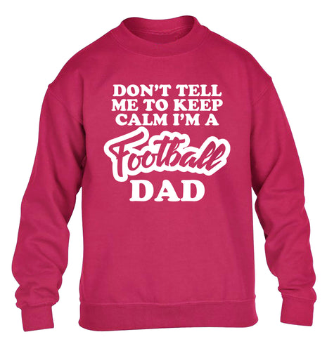 Don't tell me to keep calm I'm a football dad children's pink sweater 12-14 Years