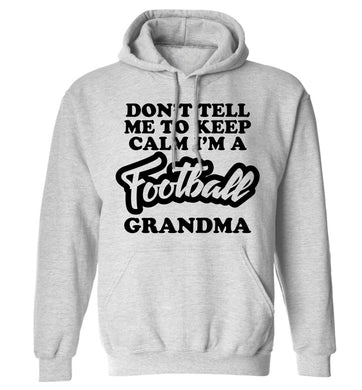 Don't tell me to keep calm I'm a football grandma adults unisexgrey hoodie 2XL