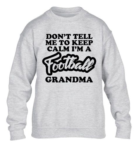 Don't tell me to keep calm I'm a football grandma children's grey sweater 12-14 Years