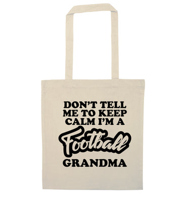 Don't tell me to keep calm I'm a football grandma natural tote bag
