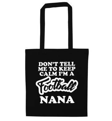Don't tell me to keep calm I'm a football nana black tote bag