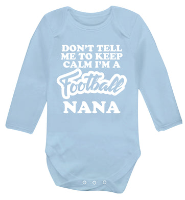 Don't tell me to keep calm I'm a football nana Baby Vest long sleeved pale blue 6-12 months