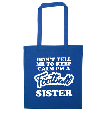 Don't tell me to keep calm I'm a football sister blue tote bag