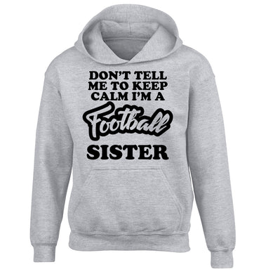 Don't tell me to keep calm I'm a football sister children's grey hoodie 12-14 Years