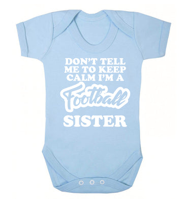 Don't tell me to keep calm I'm a football sister Baby Vest pale blue 18-24 months
