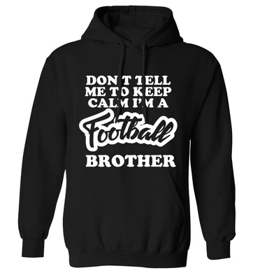 Don't tell me to keep calm I'm a football brother adults unisexblack hoodie 2XL