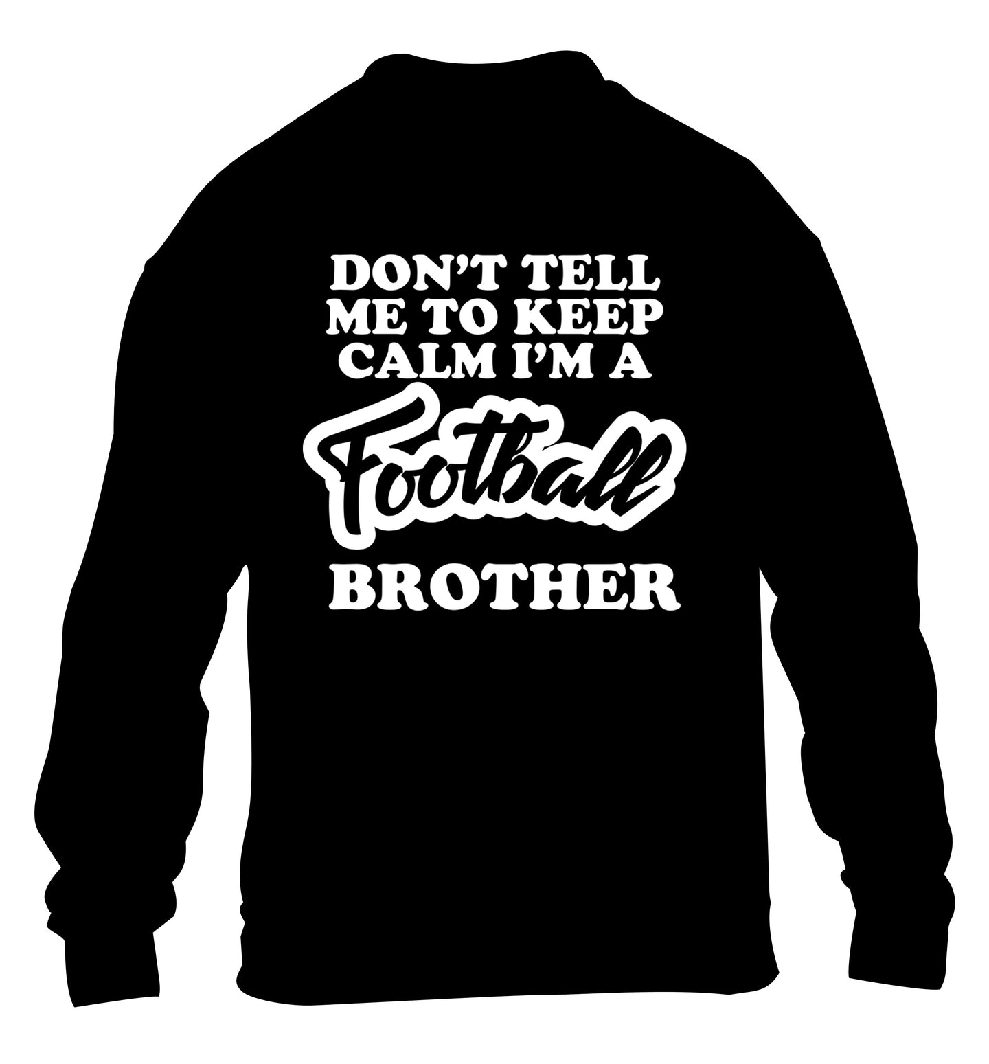 Don't tell me to keep calm I'm a football brother children's black sweater 12-14 Years