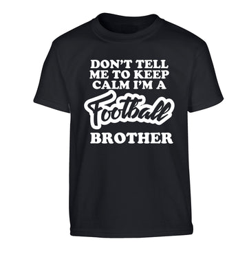 Don't tell me to keep calm I'm a football brother Children's black Tshirt 12-14 Years