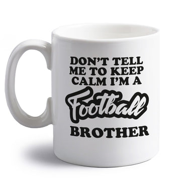 Don't tell me to keep calm I'm a football brother right handed white ceramic mug