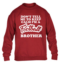Don't tell me to keep calm I'm a football brother children's grey sweater 12-14 Years