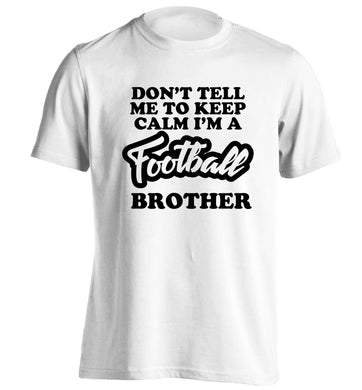 Don't tell me to keep calm I'm a football brother adults unisexwhite Tshirt 2XL