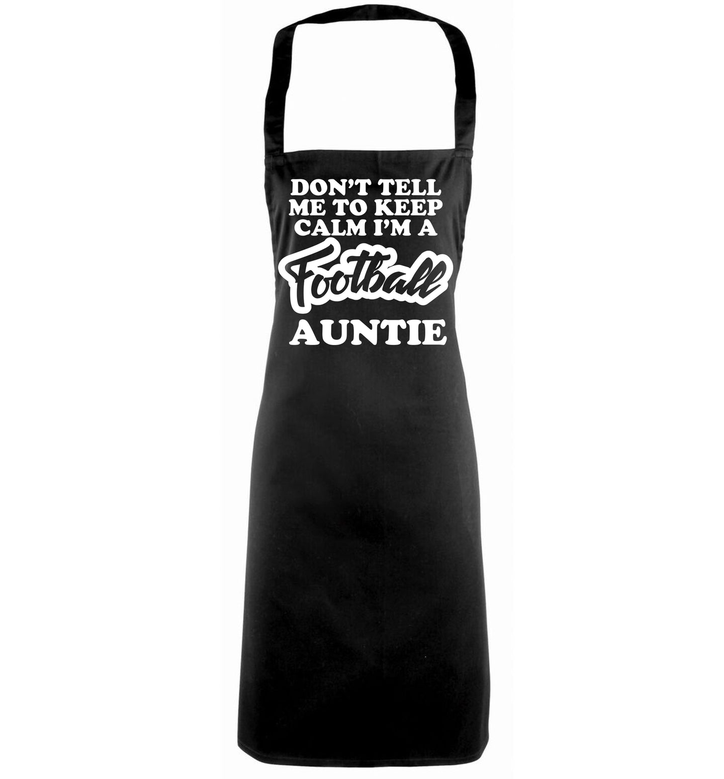 Don't tell me to keep calm I'm a football auntie black apron