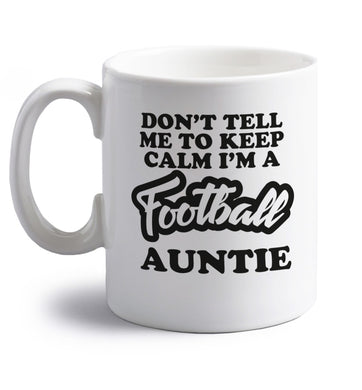 Don't tell me to keep calm I'm a football auntie right handed white ceramic mug