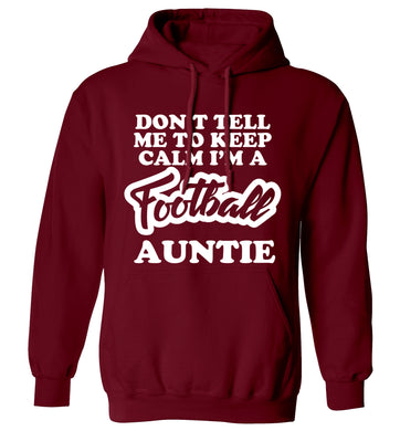 Don't tell me to keep calm I'm a football auntie adults unisexmaroon hoodie 2XL