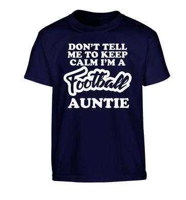 Don't tell me to keep calm I'm a football auntie Children's navy Tshirt 12-14 Years