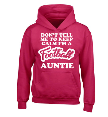 Don't tell me to keep calm I'm a football auntie children's pink hoodie 12-14 Years