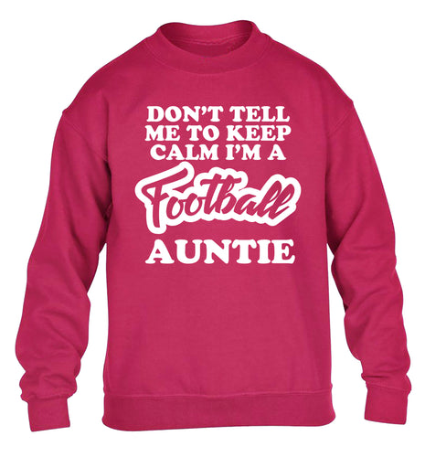 Don't tell me to keep calm I'm a football auntie children's pink sweater 12-14 Years