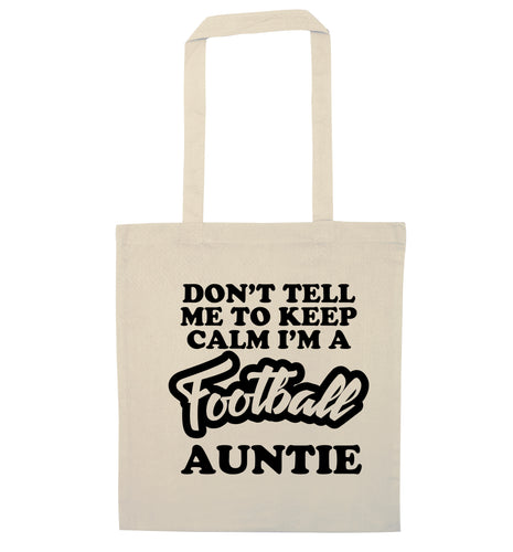 Don't tell me to keep calm I'm a football auntie natural tote bag