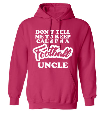 Don't tell me to keep calm I'm a football uncle adults unisexpink hoodie 2XL