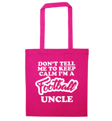 Don't tell me to keep calm I'm a football uncle pink tote bag
