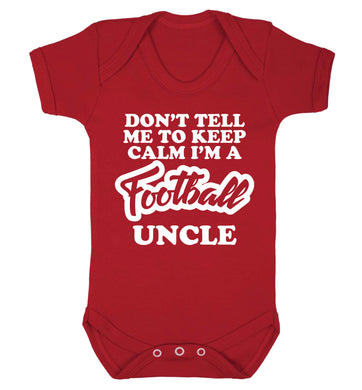Don't tell me to keep calm I'm a football uncle Baby Vest red 18-24 months