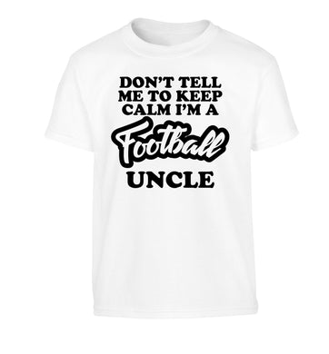 Don't tell me to keep calm I'm a football uncle Children's white Tshirt 12-14 Years