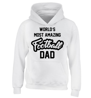 Worlds most amazing football dad children's white hoodie 12-14 Years
