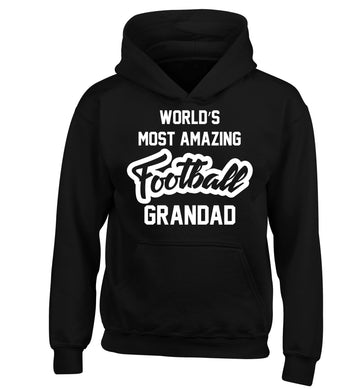 Worlds most amazing football grandad children's black hoodie 12-14 Years