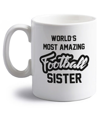 Worlds most amazing football sister right handed white ceramic mug